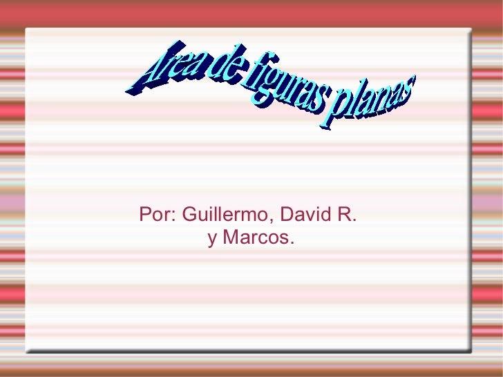 Por: Guillermo, David R.  y Marcos. Área de figuras planas