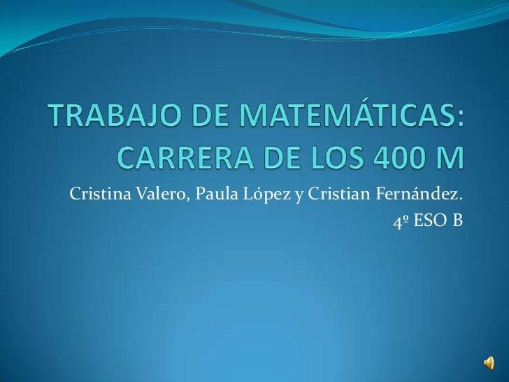 Cristina Valero, Paula López y Cristian Fernández.                                          4º ESO B