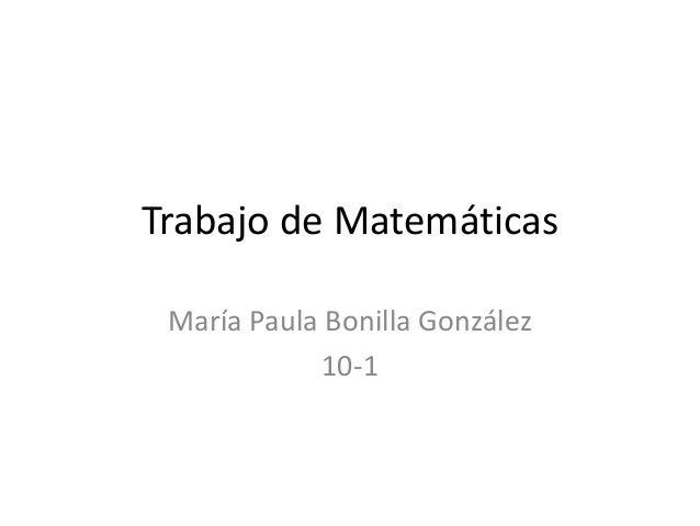Trabajo de Matemáticas María Paula Bonilla González 10-1