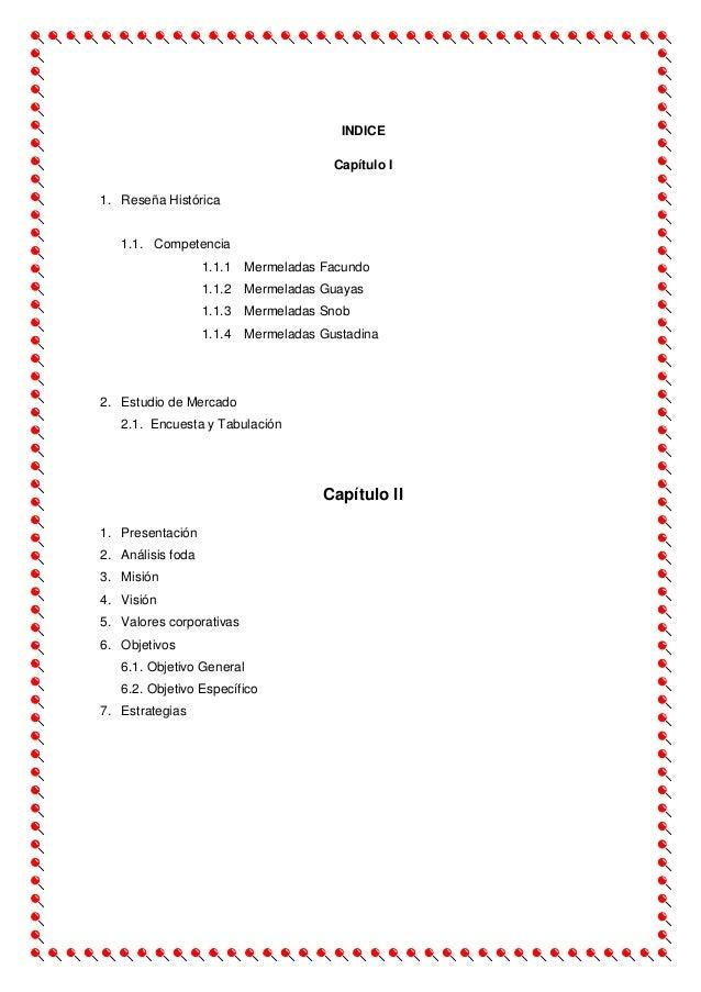 INDICE Capítulo I 1. Reseña Histórica 1.1. Competencia 1.1.1 Mermeladas Facundo 1.1.2 Mermeladas Guayas 1.1.3 Mermeladas S...