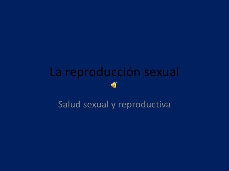 La reproducción sexual<br />Salud sexual y reproductiva<br />