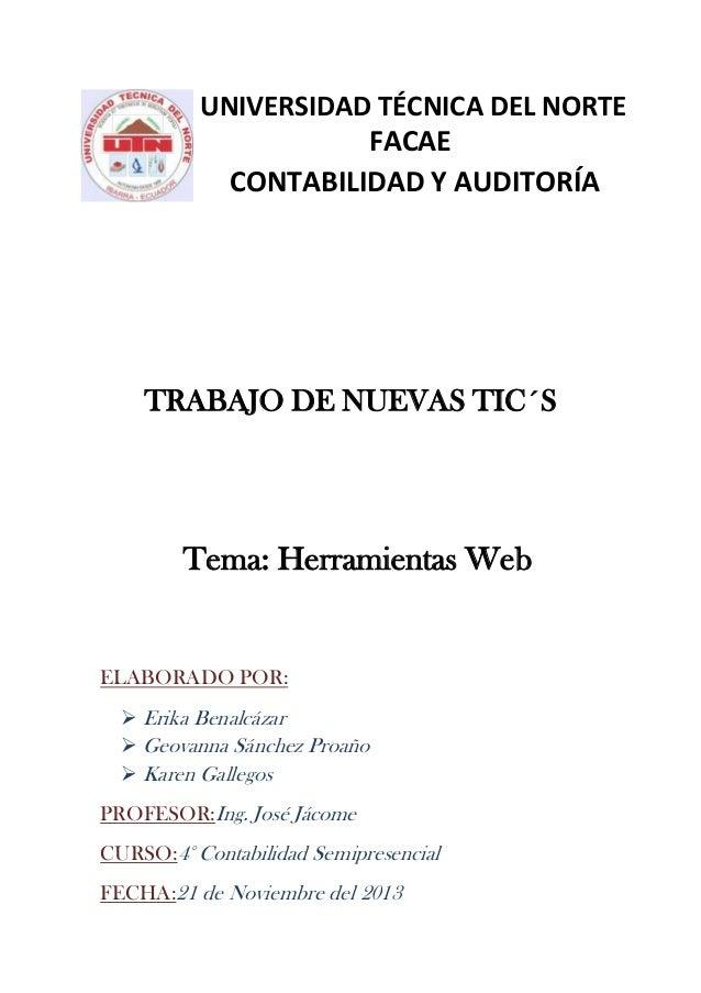 UNIVERSIDAD TÉCNICA DEL NORTE FACAE CONTABILIDAD Y AUDITORÍA  TRABAJO DE NUEVAS TIC´S  Tema: Herramientas Web  ELABORADO P...