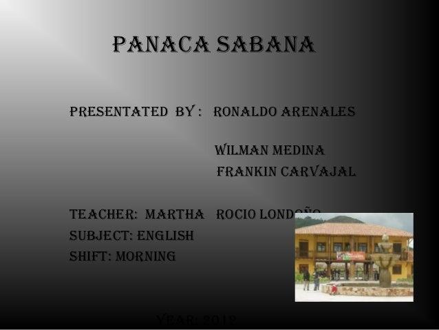 Panaca sabanaPresentated by : ronaldo arenales                 Wilman medina                 Frankin carvajalteacher: mart...