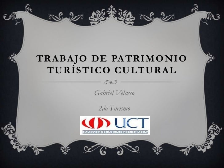 Trabajo de Patrimonio turístico cultural<br />Gabriel Velasco<br />2do Turismo<br />