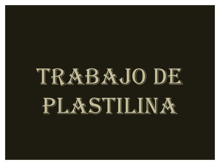 Trabajo de plastilina