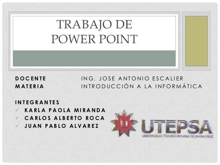 TRABAJO DE          POWER POINTDOCENTE        ING. JOSE ANTONIO ESCALIERMATERIA        INTRODUCCIÓN A LA INFORMÁTICAINTEGR...