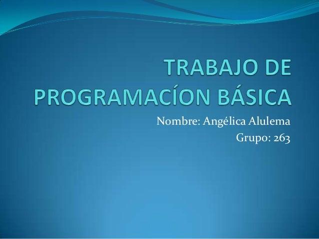 Nombre: Angélica Alulema Grupo: 263