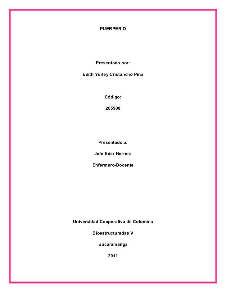 PUERPERIO          Presentado por:    Edith Yurley Cristancho Piña              Código:              265908           Pres...