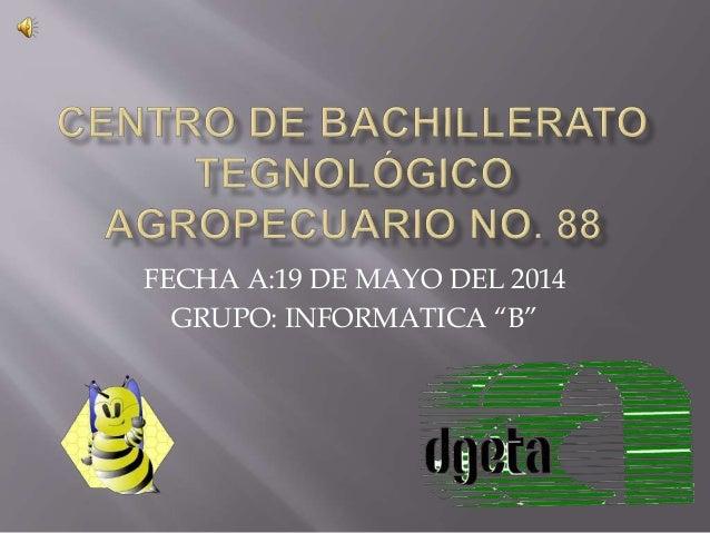 """FECHA A:19 DE MAYO DEL 2014 GRUPO: INFORMATICA """"B"""""""