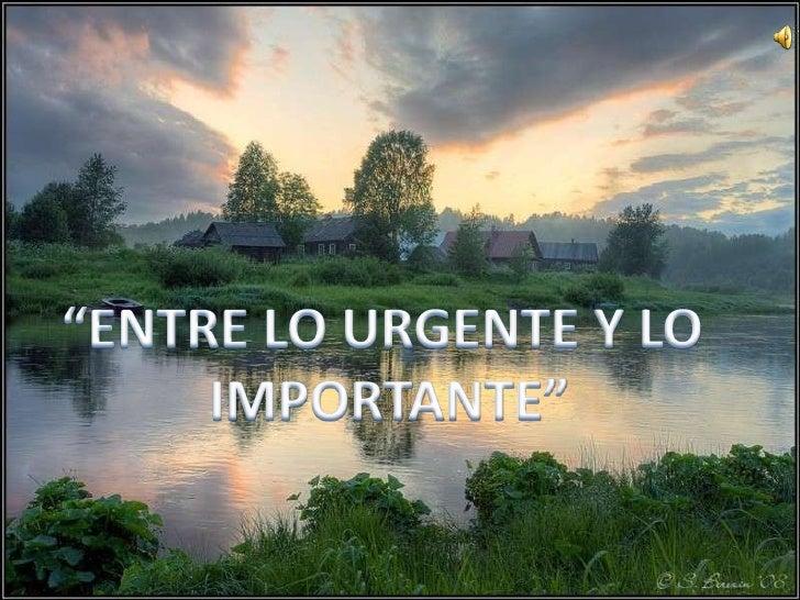 """""""ENTRE LO URGENTE Y LO <br />IMPORTANTE""""<br />"""