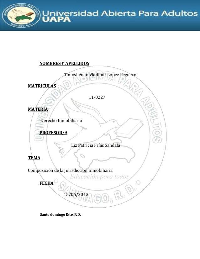 NOMBRES Y APELLIDOS Timoshenko Vladimir López Peguero MATRICULAS 11-0227 MATERIA Derecho Inmobiliario PROFESOR/A Liz Patri...