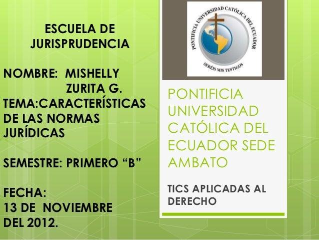 ESCUELA DE    JURISPRUDENCIANOMBRE: MISHELLY          ZURITA G.                        PONTIFICIATEMA:CARACTERÍSTICASDE LA...