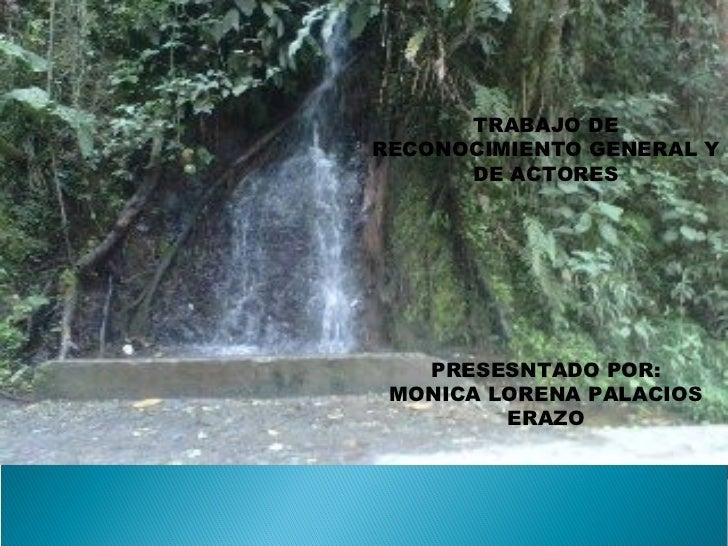 TRABAJO DERECONOCIMIENTO GENERAL Y      DE ACTORES   PRESESNTADO POR: MONICA LORENA PALACIOS         ERAZO