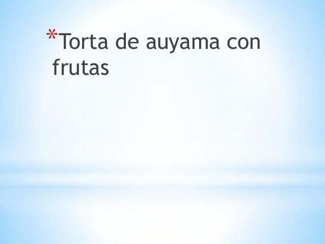 *Torta de auyama con frutas