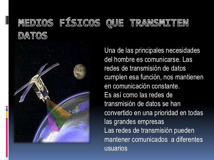 Medios físicos que transmiten datos<br />Una de las principales necesidades del hombre es comunicarse. Las redes de transm...
