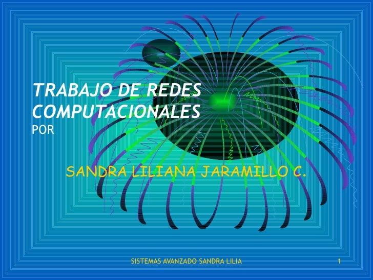 TRABAJO DE REDES COMPUTACIONALES POR SANDRA LILIANA JARAMILLO C .