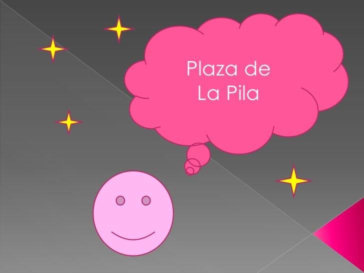 Plaza de <br />La Pila<br />