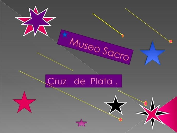 Museo Sacro<br />Cruz   de  Plata .<br />