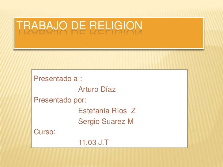 TRABAJO DE RELIGION<br />Presentado a :<br />Arturo Díaz<br />Presentado por:<br />Estefanía Ríos  Z<br />Sergio Su...