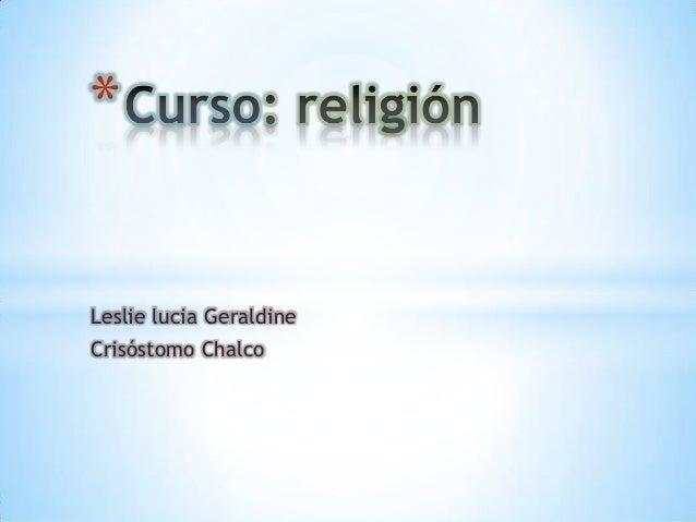 * Leslie lucia Geraldine Crisóstomo Chalco