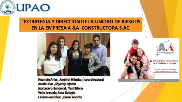 """""""ESTRATEGIA Y DIRECCION DE LA UNIDAD DE RIESGOS EN LA EMPRESA A &A CONSTRUCTORA S.AC. Huamán Arias ,Anghiel Miluska ( coor..."""