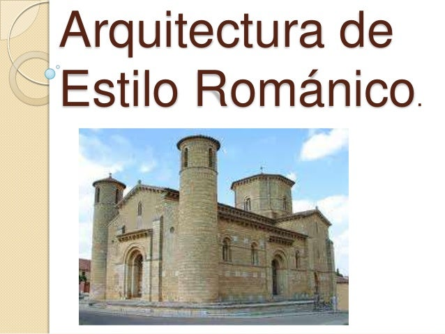 Arquitectura deEstilo Románico.