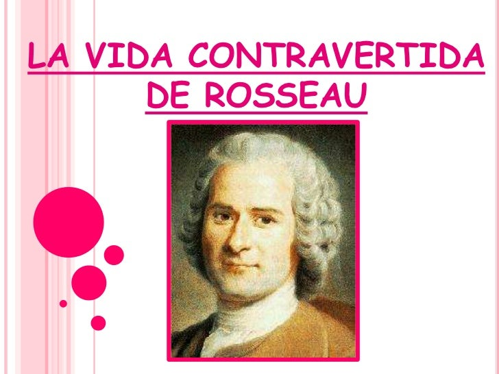 LA VIDA CONTRAVERTIDA      DE ROSSEAU