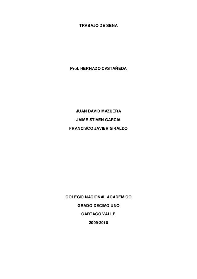 TRABAJO DE SENA Prof. HERNADO CASTAÑEDA JUAN DAVID MAZUERA JAIME STIVEN GARCIA FRANCISCO JAVIER GIRALDO COLEGIO NACIONAL A...