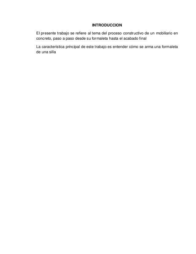 INTRODUCCION El presente trabajo se refiere al tema del proceso constructivo de un mobiliario en concreto, paso a paso des...