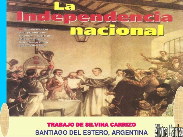 La Independecia Nacional Argentina 9 de Julio de 1816  y sus representantes.Trabajo de Silvina Carrizo