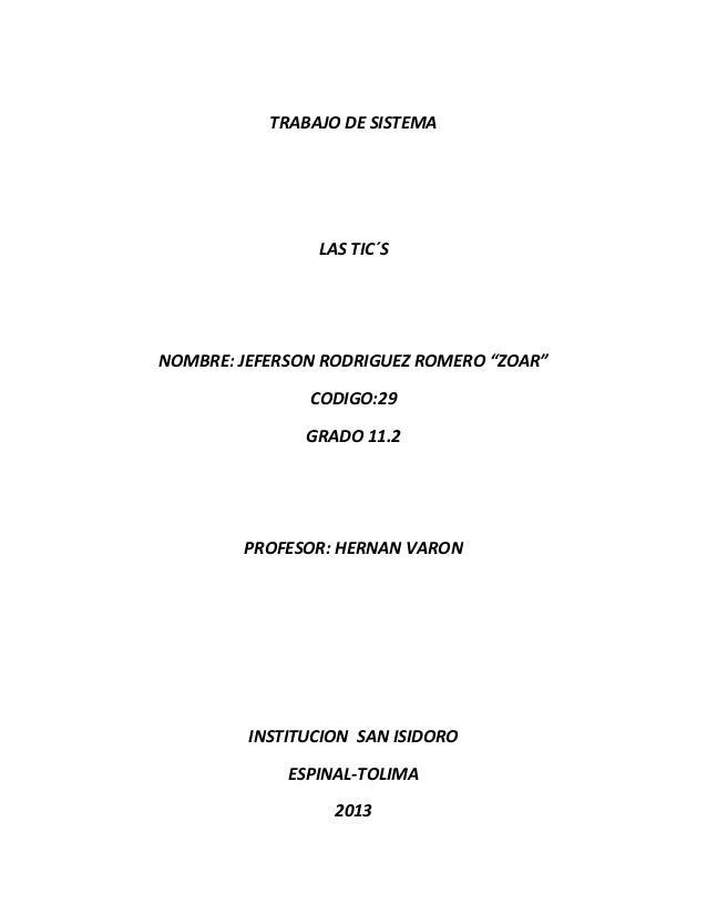 "TRABAJO DE SISTEMA  LAS TIC´S  NOMBRE: JEFERSON RODRIGUEZ ROMERO ""ZOAR"" CODIGO:29 GRADO 11.2  PROFESOR: HERNAN VARON  INST..."