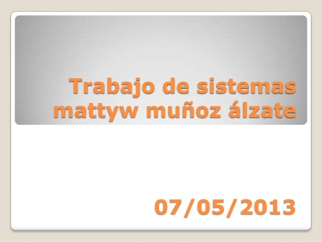 Trabajo de sistemas mattyw muñoz álzate 07/05/2013
