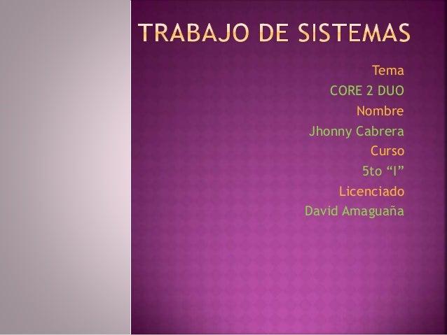 """Tema CORE 2 DUO Nombre Jhonny Cabrera Curso 5to """"I"""" Licenciado David Amaguaña"""