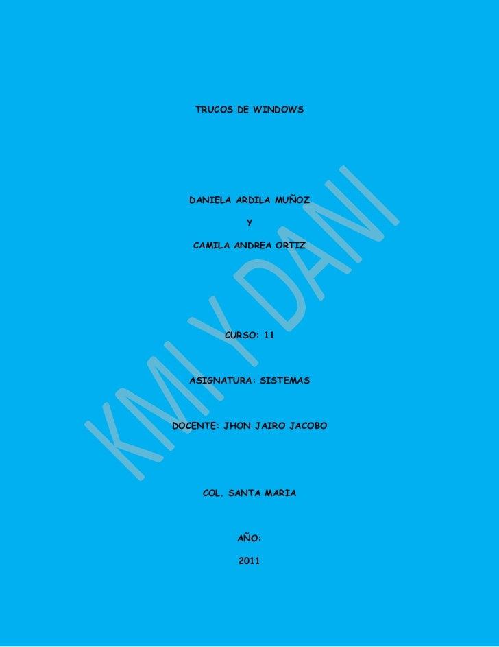 TRUCOS DE WINDOWS<br />DANIELA ARDILA MUÑOZ<br />Y<br />CAMILA ANDREA ORTIZ<br />CURSO: 11<br />ASIGNATURA: SISTEMAS<br />...