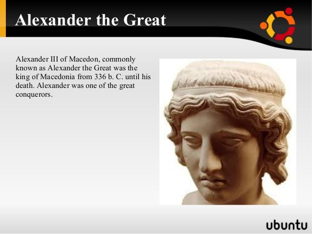 Alexander the GreatAlexander III of Macedon, commonlyknown as Alexander the Great was theking of Macedonia from 336 b. C. ...