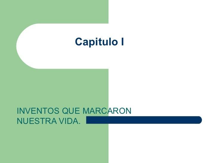 Capitulo I INVENTOS QUE MARCARON NUESTRA VIDA.