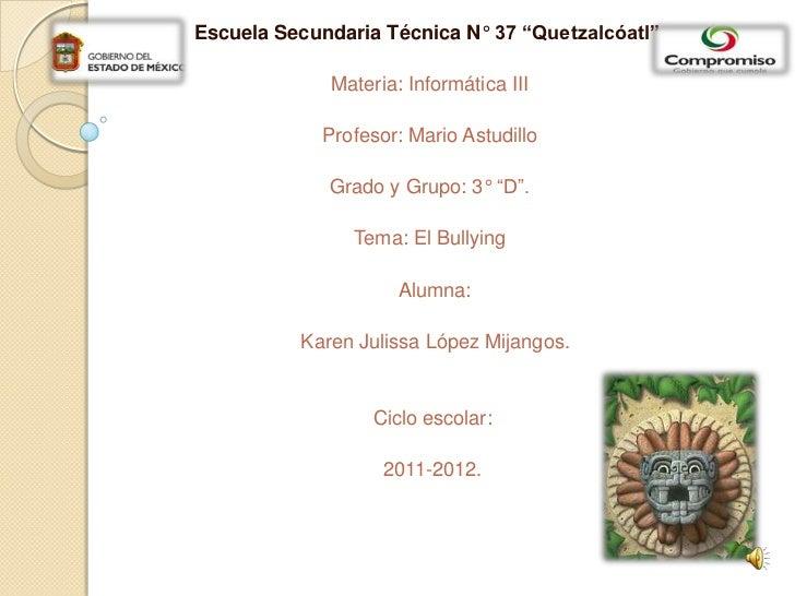 """Escuela Secundaria Técnica N° 37 """"Quetzalcóatl"""".              Materia: Informática III             Profesor: Mario Astudil..."""