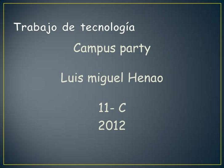 Campus partyLuis miguel Henao      11- C      2012