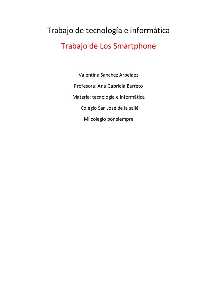 Trabajo de tecnología e informática   Trabajo de Los Smartphone         Valentina Sánchez Arbeláez       Profesora: Ana Ga...
