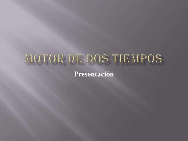 Motor de dos tiempos<br />Presentación  <br />