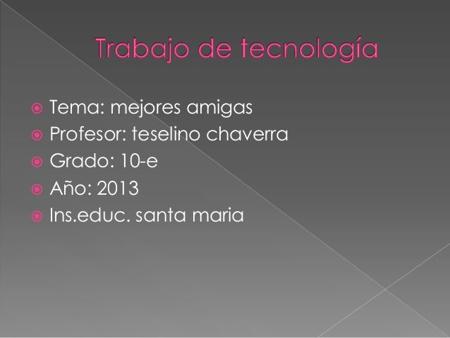  Tema: mejores amigas  Profesor: teselino chaverra  Grado: 10-e  Año: 2013  Ins.educ. santa maria