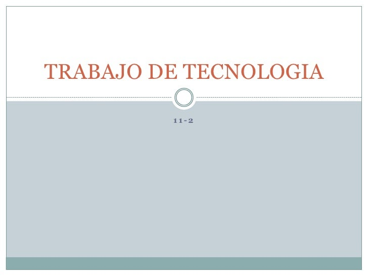 11-2<br />TRABAJO DE TECNOLOGIA<br />