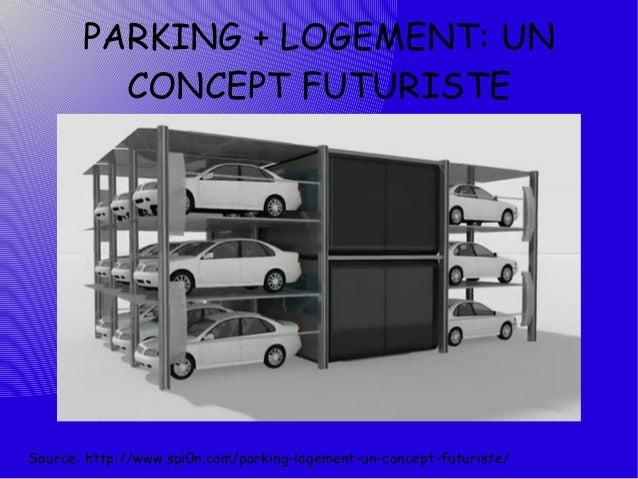 PARKING + LOGEMENT: UN         CONCEPT FUTURISTESource: http://www.spi0n.com/parking-logement-un-concept-futuriste/