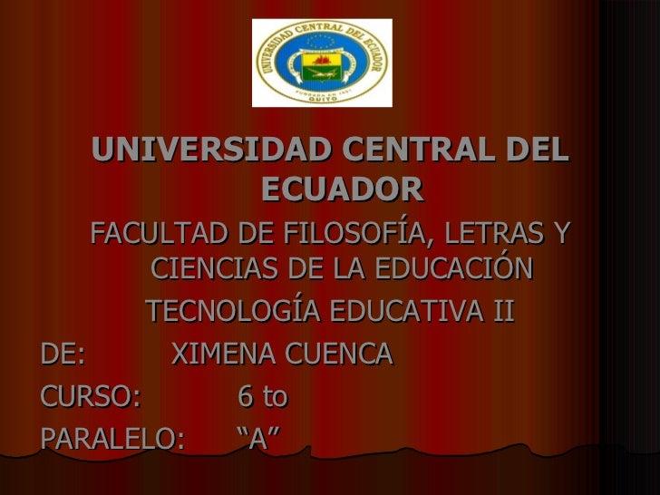 <ul><li>UNIVERSIDAD CENTRAL DEL ECUADOR </li></ul><ul><li>FACULTAD DE FILOSOFÍA, LETRAS Y CIENCIAS DE LA EDUCACIÓN </li></...