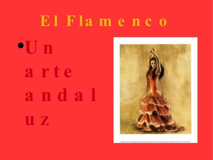 El Flamenco <ul><li>Un arte andaluz </li></ul>