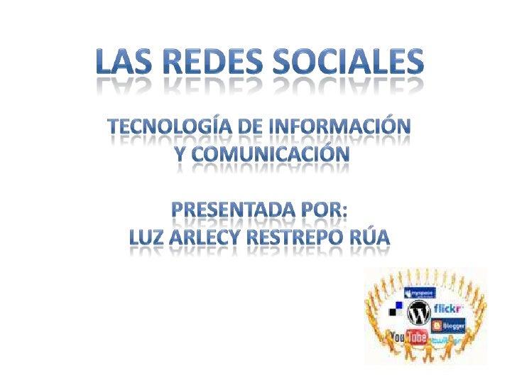 Las Redes SocialesCon el avance de la Tecnologías de Información y Comunicación, lacomunicación ha sido cada vez más deman...