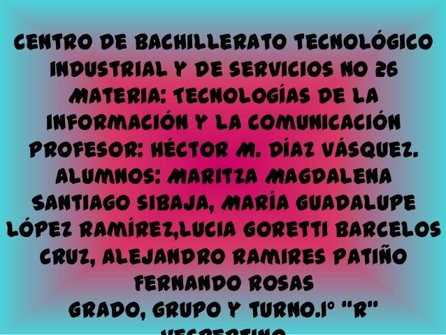 Centro de bachillerato tecnológico industrial y de servicios No 26 Materia: Tecnologías de la información y la comunicació...