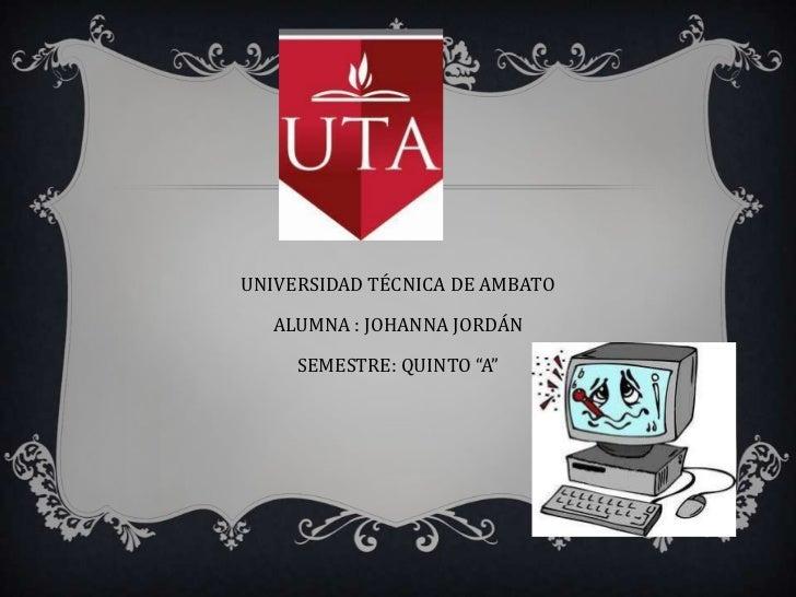 """UNIVERSIDAD TÉCNICA DE AMBATO  ALUMNA : JOHANNA JORDÁN     SEMESTRE: QUINTO """"A"""""""