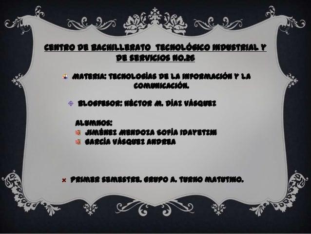 Centro de bachillerato tecnológico industrial y de servicios no.26 Materia: tecnologías de la información y la comunicació...