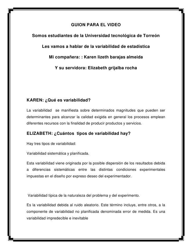 GUION PARA EL VIDEO   Somos estudiantes de la Universidad tecnológica de Torreón         Les vamos a hablar de la variabil...